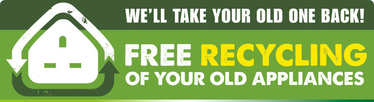 We'll take your old one back. Free recycling of your old appliances
